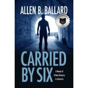 Carried by Six, A Novel of Urban Bravery in America